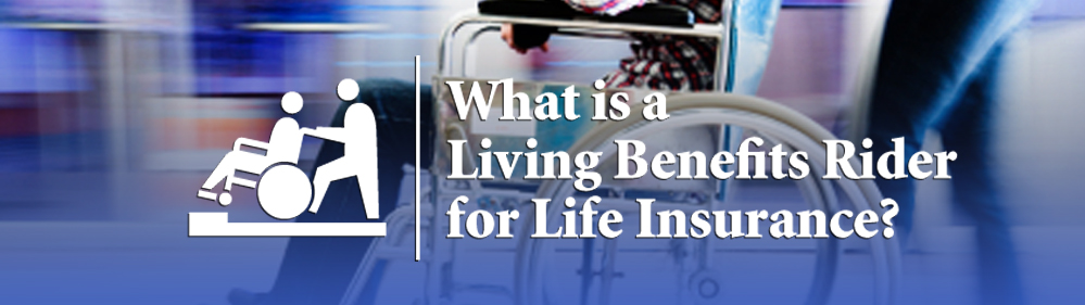 What-Is-A-Living-Benefits-Rider-MD-DC-VA-FLA
